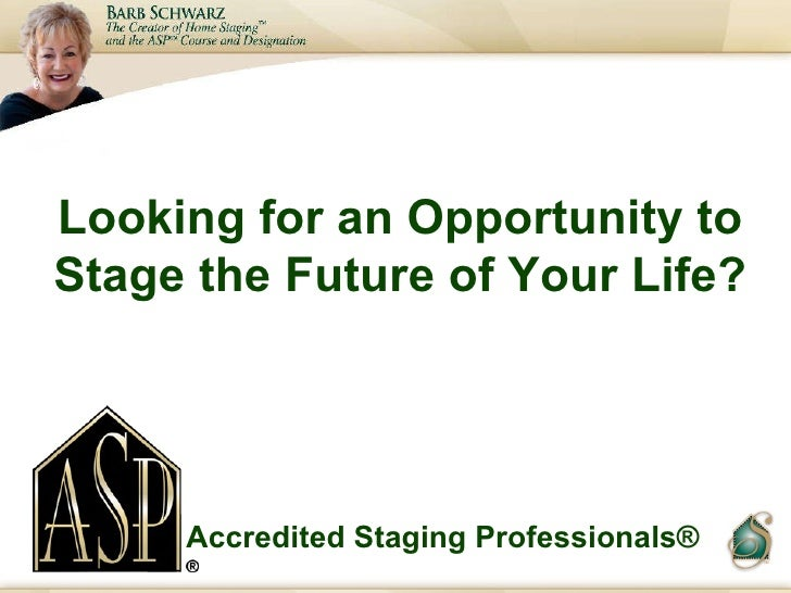 Looking for an Opportunity to Stage the Future of Your Life? Accredited Staging Professionals®