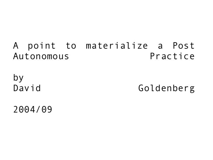 A point to materialize a Post Autonomous Practice by David Goldenberg 2004/09