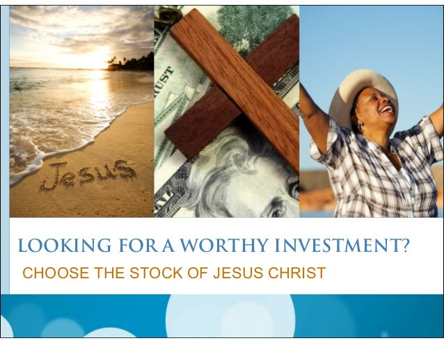 LOOKING FOR A WORTHY INVESTMENT? CHOOSE THE STOCK OF JESUS CHRIST