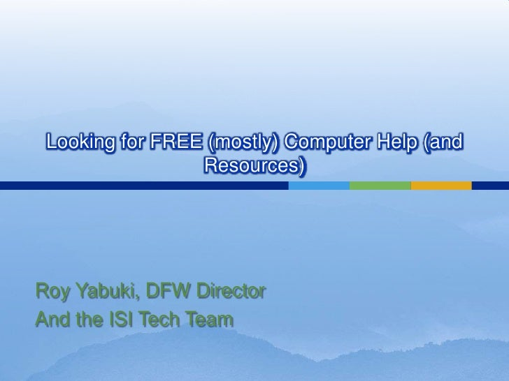 Looking for FREE (mostly) Computer Help (and                  Resources)     Roy Yabuki, DFW Director And the ISI Tech Team