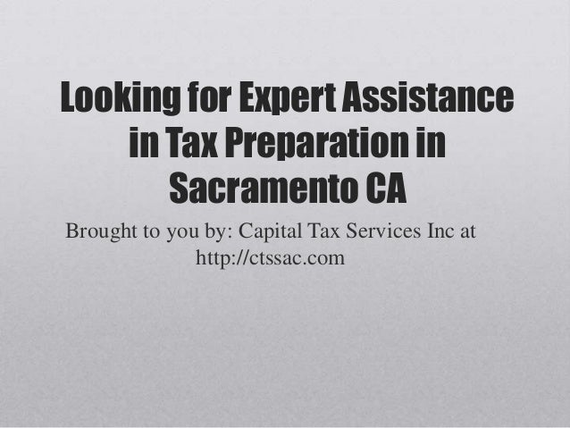 Looking for Expert Assistancein Tax Preparation inSacramento CABrought to you by: Capital Tax Services Inc athttp://ctssac...