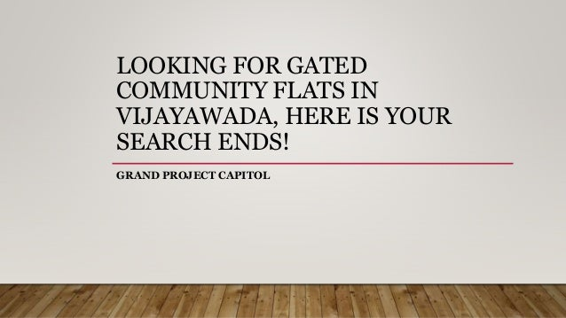 LOOKING FOR GATED COMMUNITY FLATS IN VIJAYAWADA, HERE IS YOUR SEARCH ENDS! GRAND PROJECT CAPITOL