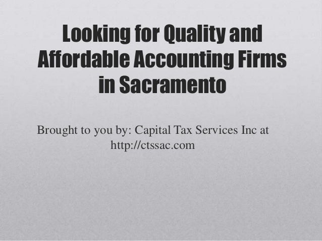 Looking for Quality andAffordable Accounting Firms       in SacramentoBrought to you by: Capital Tax Services Inc at      ...