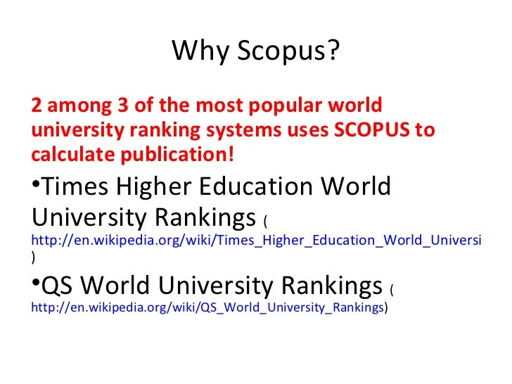 Why Scopus? <ul><li>2 among 3 of the most popular world university ranking systems uses SCOPUS to calculate publication! <...