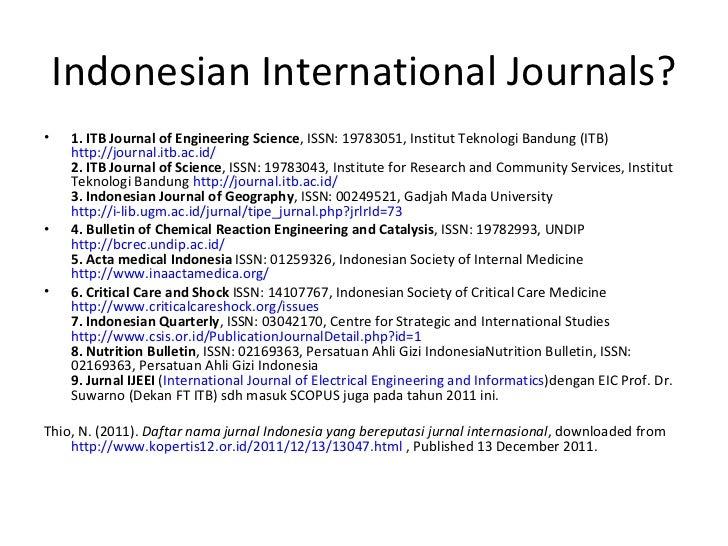 Indonesian International Journals? <ul><li>1. ITB Journal of Engineering Science , ISSN: 19783051, Institut Teknologi Band...