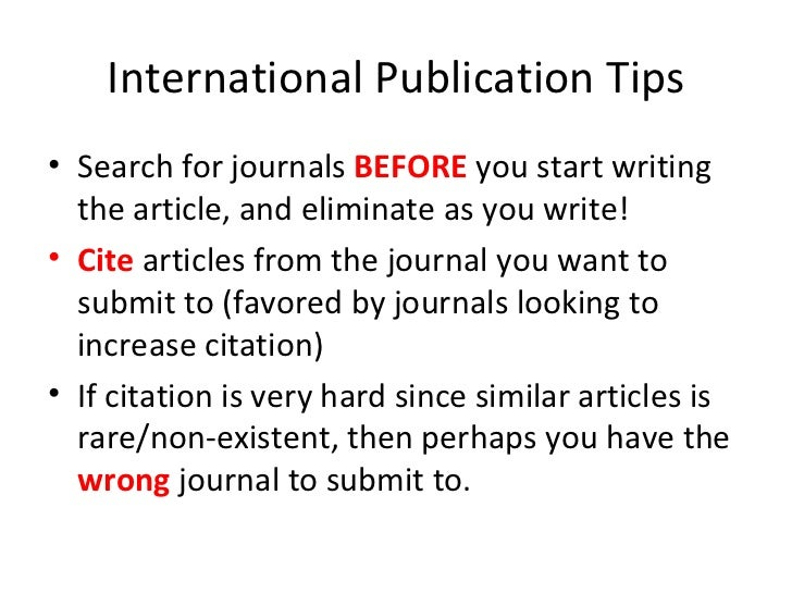International Publication Tips <ul><li>Search for journals  BEFORE  you start writing the article, and eliminate as you wr...