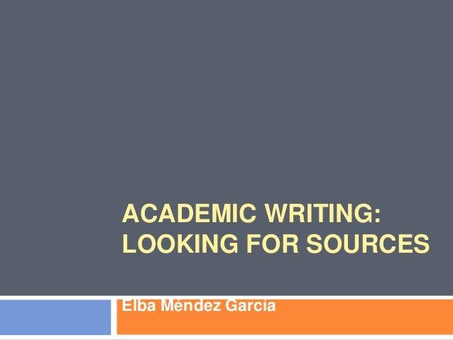 ACADEMIC WRITING: LOOKING FOR SOURCES Elba Méndez García