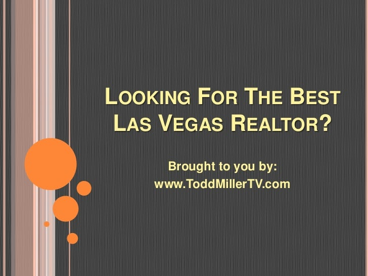 LOOKING FOR THE BEST LAS VEGAS REALTOR?     Brought to you by:    www.ToddMillerTV.com