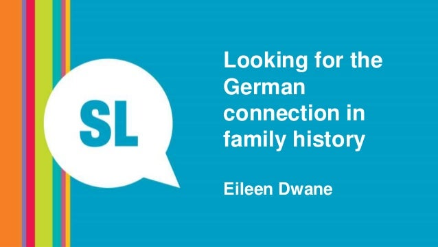 Looking for the German connection in family history Eileen Dwane