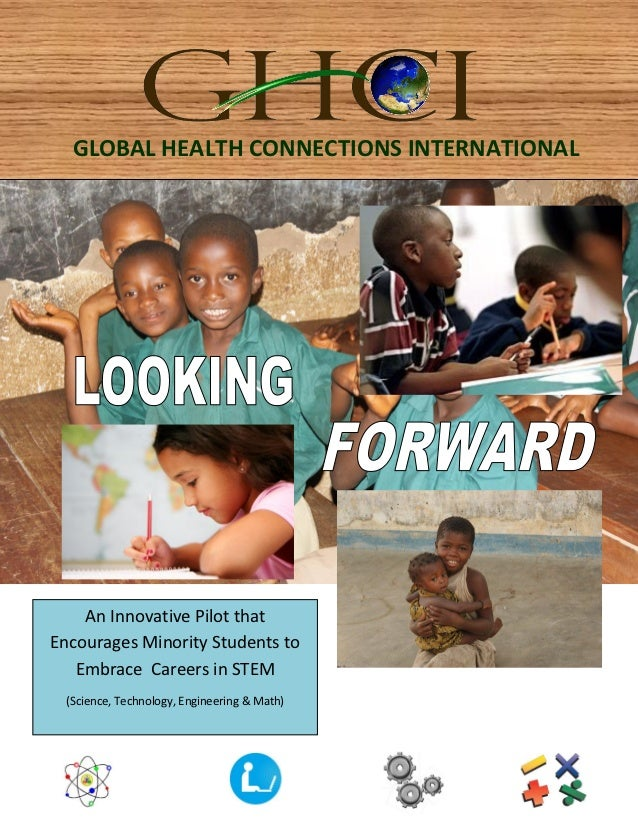 GLOBAL HEALTH CONNECTIONS INTERNATIONAL    An Innovative Pilot thatEncourages Minority Students to   Embrace Careers in ST...