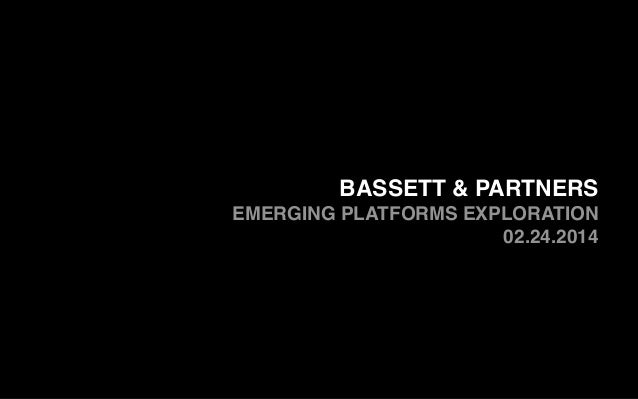 BASSETT & PARTNERS EMERGING PLATFORMS EXPLORATION! 02.24.2014! !
