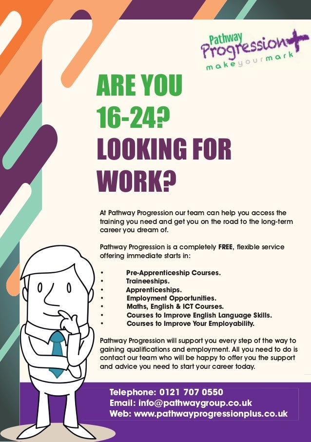 ARE YOU 16-24? LOOKING FOR WORK? We can help you our team can help you access the to access training and get At Pathway Pr...