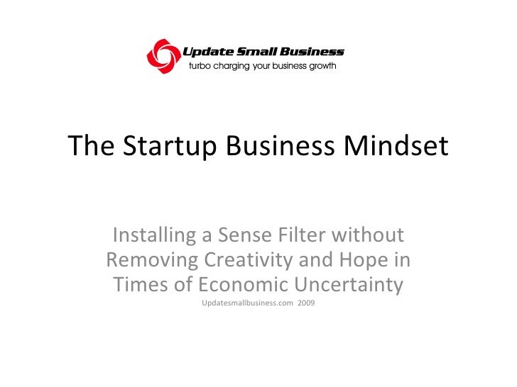 The Startup Business Mindset Installing a Sense Filter without Removing Creativity and Hope in Times of Economic Uncertain...