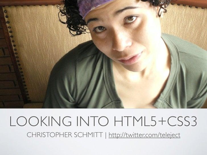 LOOKING INTO HTML5+CSS3   CHRISTOPHER SCHMITT | http://twitter.com/teleject