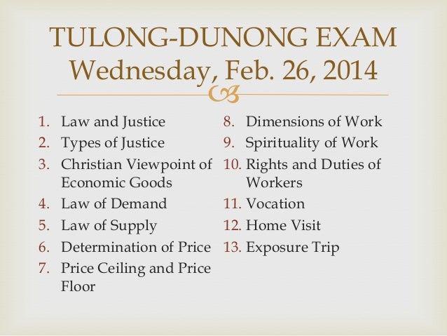 TULONG-DUNONG EXAM Wednesday, Feb. 26, 2014    1. Law and Justice 2. Types of Justice 3. Christian Viewpoint of Economic ...