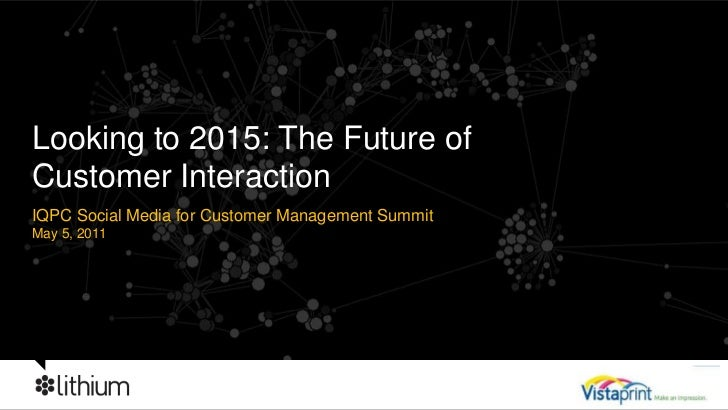 IQPC Social Media for Customer Management Summit<br />May 5, 2011<br />Looking to 2015: The Future of Customer Interaction...