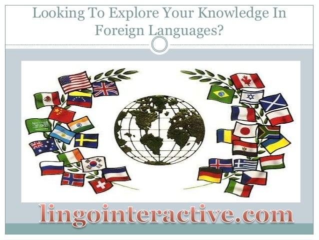 Looking to Explore Your Knowledge in Foreign Languages