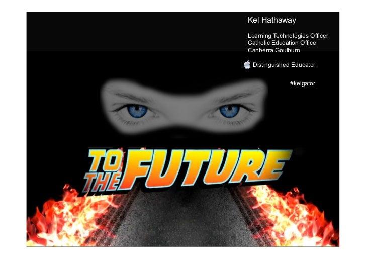 Kel HathawayLearning Technologies OfficerCatholic Education OfficeCanberra Goulburn       Distinguished Educator          ...