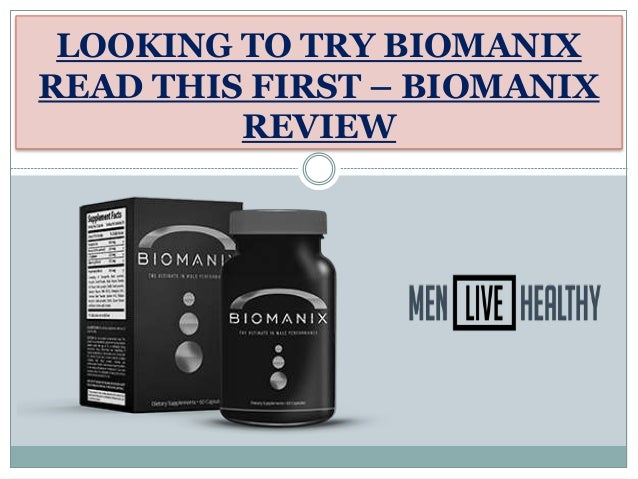 to try biomanix read this first biomanix review
