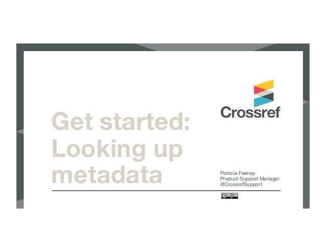 Get started: Looking up metadata  Patricia Feeney Product Support Manager @CrossrefSupport