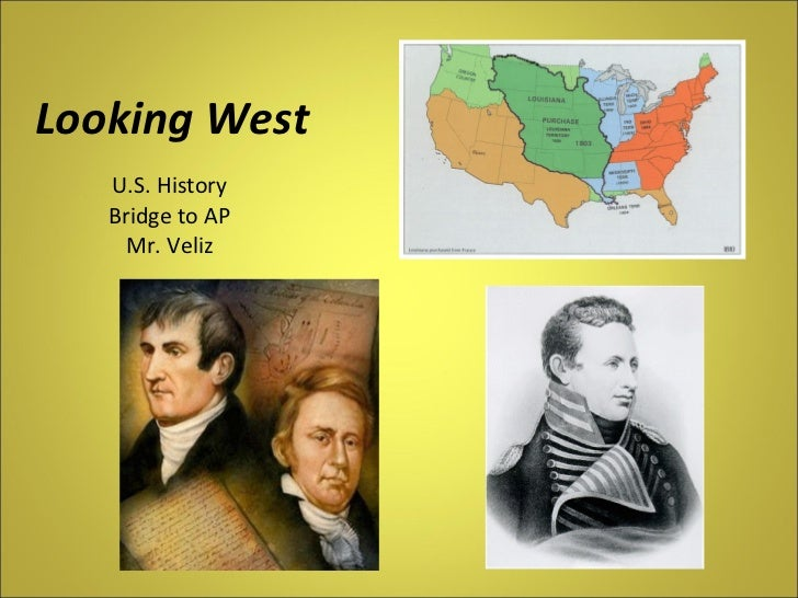 Looking West U.S. History Bridge to AP Mr. Veliz