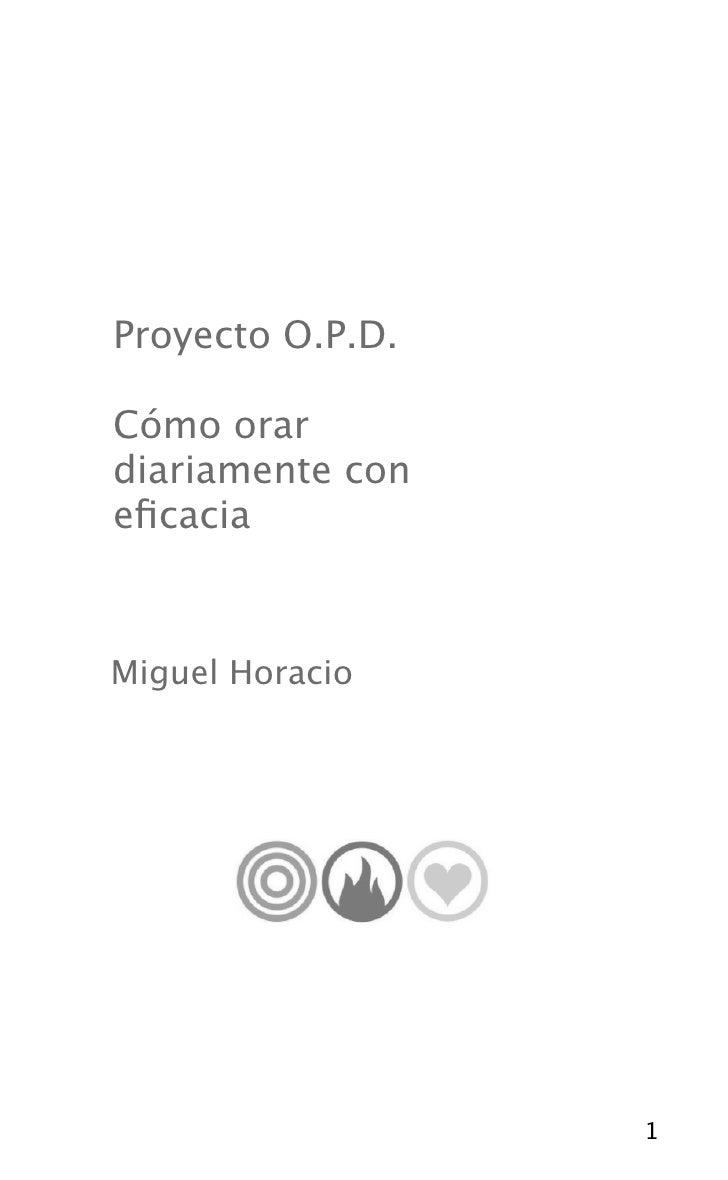 Proyecto O.P.D.  Cómo orar diariamente con eficacia    Miguel Horacio                       1