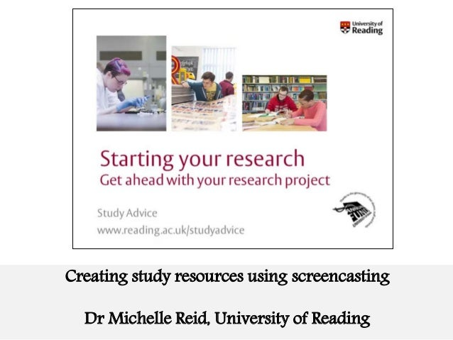 Creating study resources using screencasting Dr Michelle Reid, University of Reading