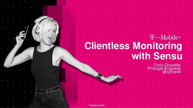 T-Mobile Public Clientless Monitoring with Sensu Chris Chandler Principal Engineer @cjchand
