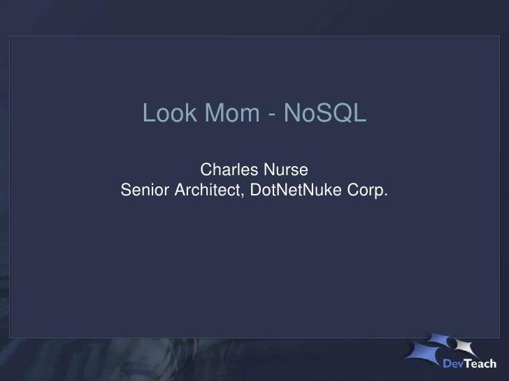 Look Mom - NoSQL          Charles NurseSenior Architect, DotNetNuke Corp.