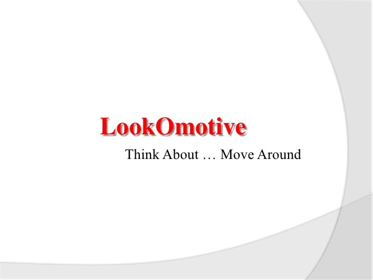 LookOmotive<br />Think About … Move Around<br />
