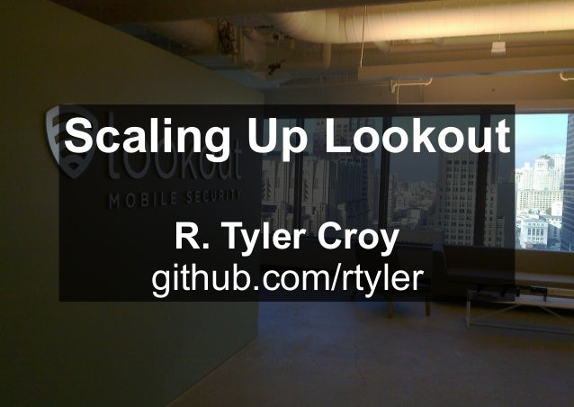 Scaling Up Lookout R. Tyler Croy github.com/rtyler