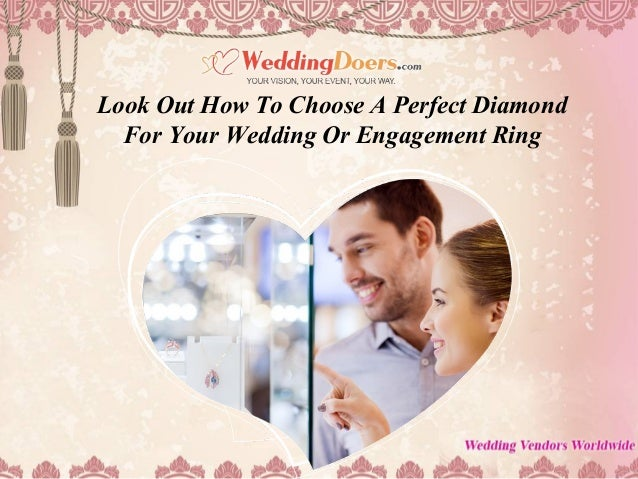 Look Out How To Choose A Perfect Diamond For Your Wedding