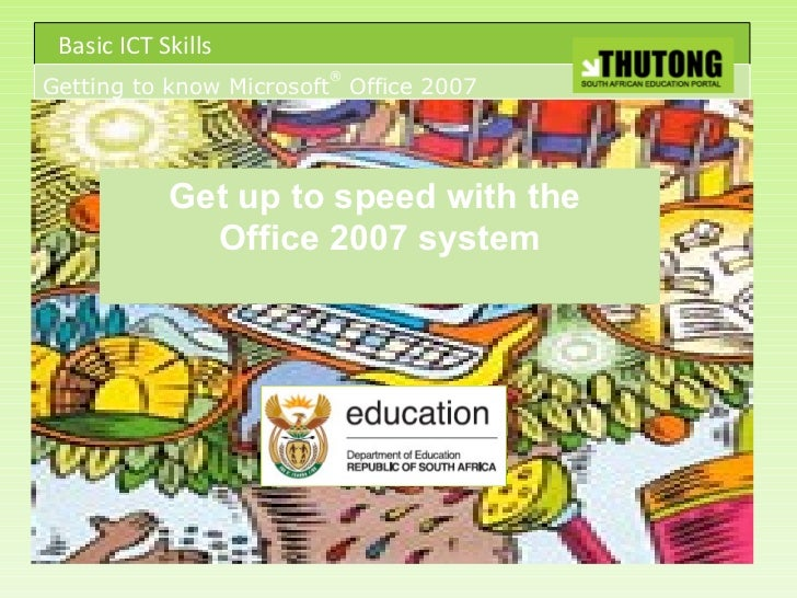 Basic ICT Skills                        ®Getting to know Microsoft Office 2007            Get up to speed with the        ...