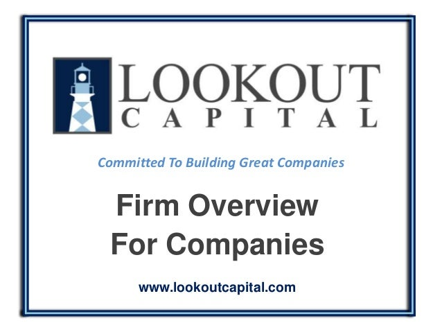 Committed To Building Great Companies Firm Overview For Companies      www.lookoutcapital.com