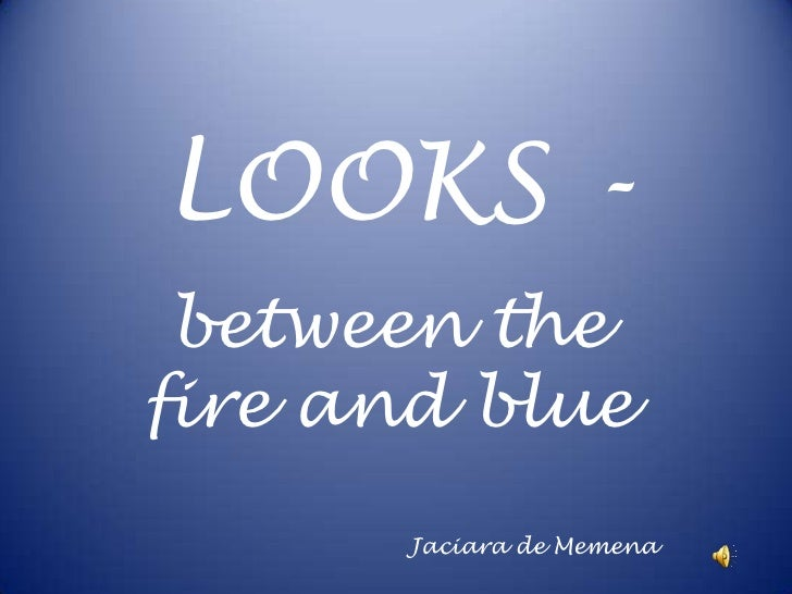 LOOKS -<br />betweenthefireandblue<br />                                       Jaciara de Memena<br />