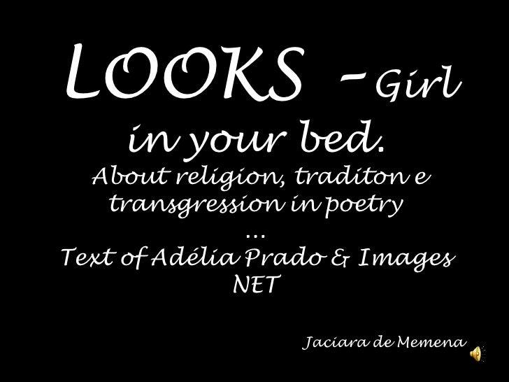 LOOKS – Girl in yourbed.Aboutreligion, traditon e transgression in poetry...Textof Adélia Prado & Images NETJaciara de Mem...