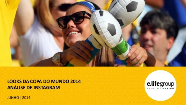 LOOKS DA COPA DO MUNDO 2014 ANÁLISE DE INSTAGRAM JUNHO| 2014
