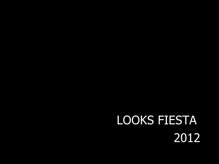 LOOKS FIESTA         2012
