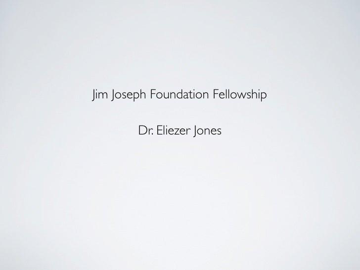 Jim Joseph Foundation Fellowship          Dr. Eliezer Jones