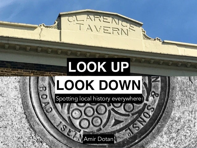 LOOK UP LOOK DOWN Spotting local history everywhere Amir Dotan