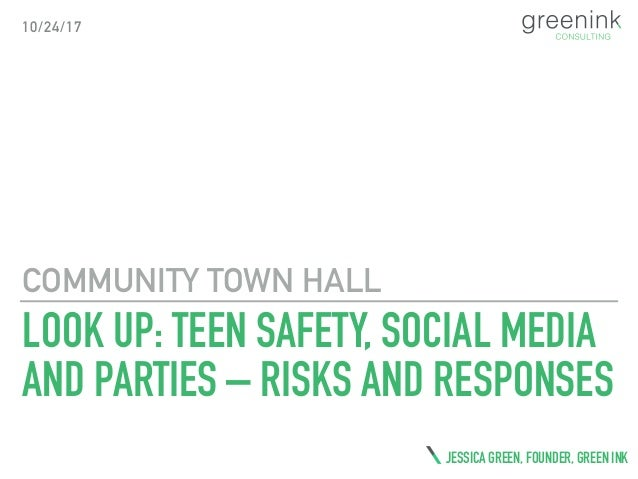 LOOK UP: TEEN SAFETY, SOCIAL MEDIA AND PARTIES – RISKS AND RESPONSES COMMUNITY TOWN HALL JESSICA GREEN, FOUNDER, GREEN INK...