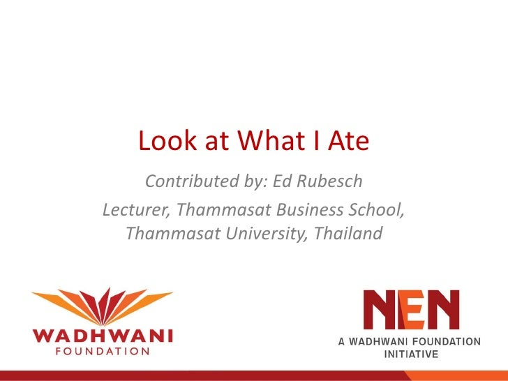 Look at What I Ate     Contributed by: Ed RubeschLecturer, Thammasat Business School,   Thammasat University, Thailand