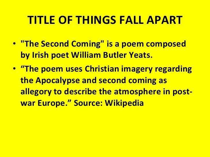 things fall apart by chinua achebe the reason for the title chinua achebe's things fall apart: exploring the ibo culture and the aspect of gender bias for same reason okonkwo had achebe is indebted to yeats for the title as it has been taken from yeats' poem the second coming.