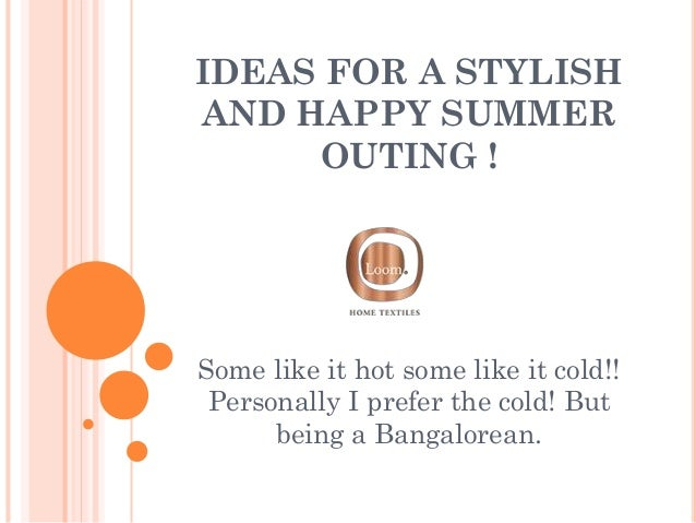 IDEAS FOR A STYLISH AND HAPPY SUMMER OUTING ! Some like it hot some like it cold!! Personally I prefer the cold! But being...