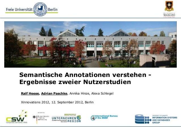 Semantische Annotationen verstehen - Ergebnisse zweier Nutzerstudien Ralf Heese, Adrian Paschke, Annika Hinze, Alexa Schle...