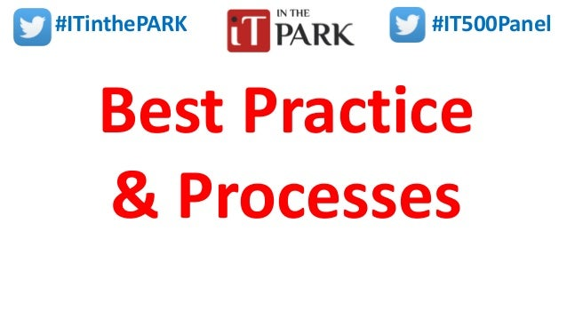 #ITinthePARK #IT500Panel Best Practice & Processes