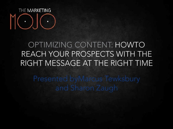OPTIMIZING CONTENT: HOWTO REACH YOUR PROSPECTS WITH THE RIGHT MESSAGE AT THE RIGHT TIME <br />Presented byMarcus Tewksbury...