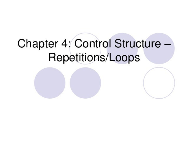 Chapter 4: Control Structure – Repetitions/Loops