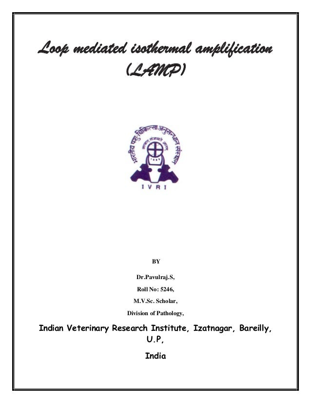 Loop mediated isothermal amplification (LAMP)  BY Dr.Pavulraj.S, Roll No: 5246, M.V.Sc. Scholar, Division of Pathology,  I...
