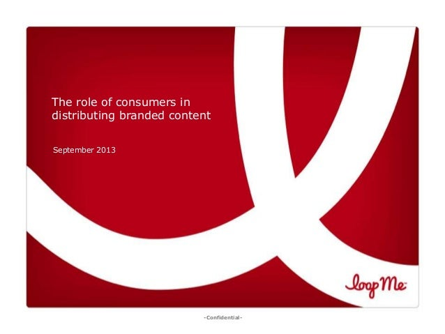 The role of consumers in distributing branded content September 2013  -ConfidentialConfidential  1